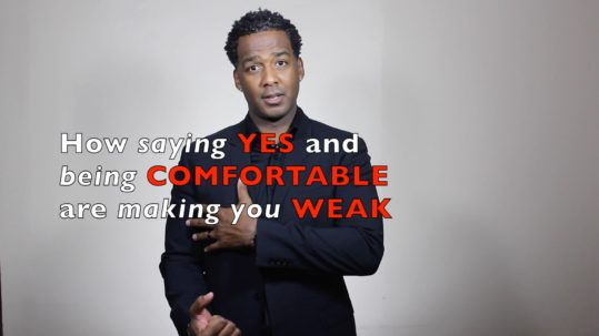 blog-20-how-saying-yes-and-being-comfortable-are-making-you-weak